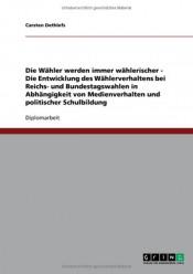 Die Wähler werden immer wählerischer – Die Entwicklung des Wählerverhaltens bei Reichs- und Bundestagswahlen in Abhängigkeit von Medienverhalten und politischer Schulbildung