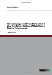 Interessengruppen in Deutschland und den USA: Wohlfahrtseffekte und Möglichkeiten für ihre Verbesserung