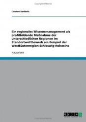 Ein regionales Wissensmanagement als profilbildende Maßnahme der unterschiedlichen Regionen im Standortwettbewerb am Beispiel der Westküstenregion Schleswig-Holsteins