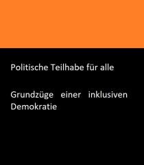 Politische Teilhabe für alle – Grundzüge einer inklusiven Demokratie